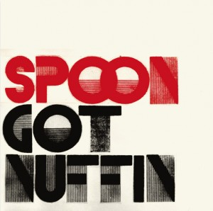 Spoon - Got Nuffin